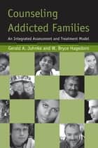 Counseling Addicted Families ebook by Gerald A Juhnke,W Bryce Hagedorn