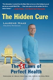 The Hidden Cure - The 5 Laws of Perfect Health ebook by Laurens Maas