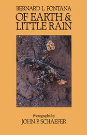 Of Earth and Little Rain - The Papago Indians ebook by Bernard L. Fontana,John P. Schaefer