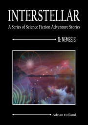 INTERSTELLAR - A Series of Science Fiction Adventure Stories - 8:Nemises ebook by Adrian Holland