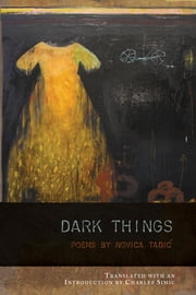 Dark Things ebook by Novica Tadic,Charles Simic