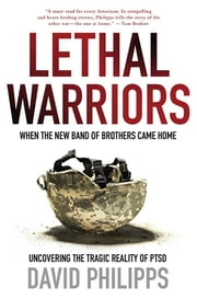 Lethal Warriors - When the New Band of Brothers Came Home ebook by David Philipps