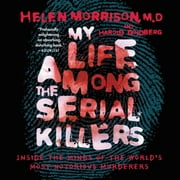 My Life Among the Serial Killers - Inside the Minds of the World's Most Notorious Murderers audiobook by Helen Morrison