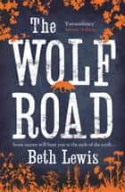 The Wolf Road ebook by Beth Lewis