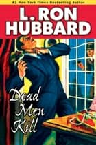 Dead Men Kill: A Murder Mystery of Wealth, Power, and the Living Dead ebook by L. Ron Hubbard