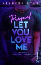 Let You Love Me - Prequel ebook by Kennedy Ryan