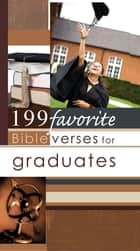 199 Favorite Bible Verses for Graduates (eBook) ebook by Christian Art Publishers Christian Art Publishers