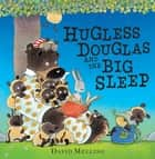 Hugless Douglas and the Big Sleep ebook by David Melling