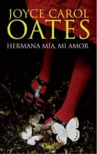 Hermana mía, mi amor ebook by Joyce Carol Oates