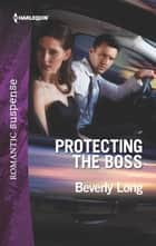 Protecting the Boss - A Protector Hero Romance ebook by Beverly Long