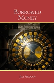 Borrowed Money ebook by Jim Ardoin