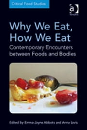 Why We Eat, How We Eat - Contemporary Encounters between Foods and Bodies ebook by Dr Emma-Jayne Abbots,Dr Anna Lavis,Professor Michael K Goodman