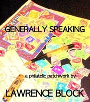 Generally Speaking: a philatelic patchwork ebook by Lawrence Block
