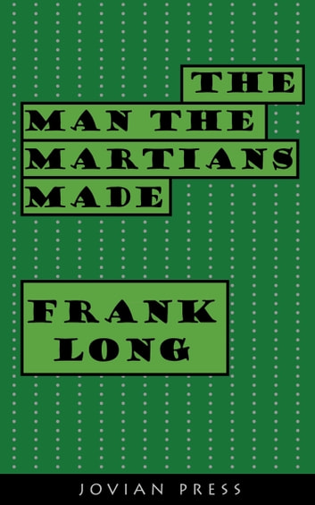 The Man the Martians Made ebook by Frank Long