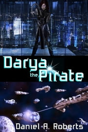 Darya the Pirate ebook by Daniel A. Roberts