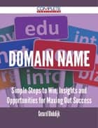 domain name - Simple Steps to Win, Insights and Opportunities for Maxing Out Success ebook by Gerard Blokdijk