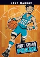 Point Guard Prank ebook by Jake Maddox, Sean Tiffany