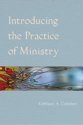 Introducing the Practice of Ministry ebook by Kathleen  A. Cahalan