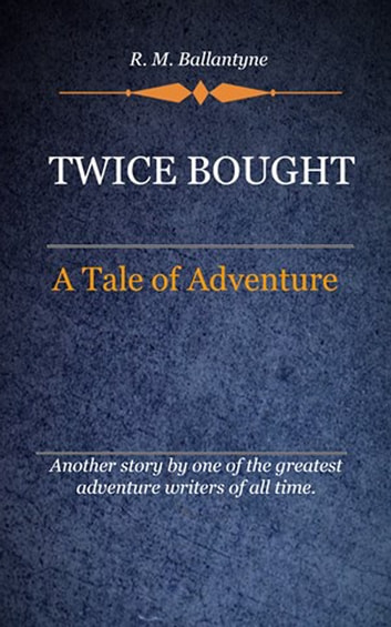 Twice Bought ebook by Ballantyne, R. M.