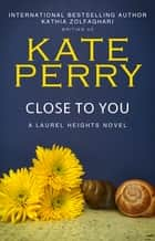 Close to You ebook by Kate Perry, Kathia Zolfaghari
