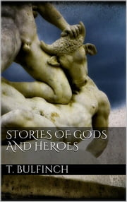 Stories of Gods and Heroes ebook by Thomas Bulfinch
