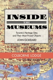 Inside the Museum — Colborne Lodge ebook by John Goddard
