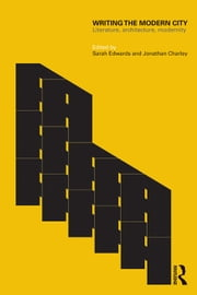 Writing the Modern City: Literature, Architecture, Modernity ebook by Edwards, Sarah