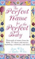 The Perfect Name for the Perfect Baby - A Magical Method for Finding the Perfect Name for Your Baby ebook by Lydia Wilen