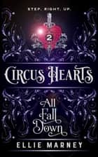 All Fall Down - Circus Hearts, #2 ebook by