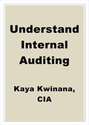 Understand Internal Auditing ebook by Kaya Kwinana