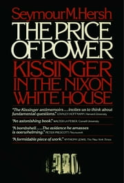 The Price of Power - Kissinger in the Nixon White House ebook by Seymour Hersh