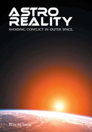 Astro Reality: Avoiding Conflict in Outer Space ebook by Sach, Roy H