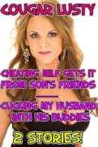 Cheating milf gets it from son's friends / Cucking my husband with his buddies - 2 stories! ebook by Cougar Lusty