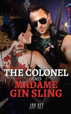 The Colonel and Madame Gin Sling ebook by Jay Alt