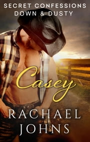 Secret Confessions: Down & Dusty – Casey ebook by Rachael Johns