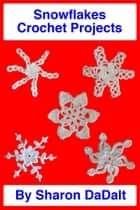 Snowflakes Crochet Projects ebook by Sharon DaDalt