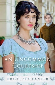 An Uncommon Courtship (Hawthorne House Book #3) ebook by Kristi Ann Hunter