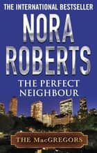 The Perfect Neighbour ebook by Nora Roberts