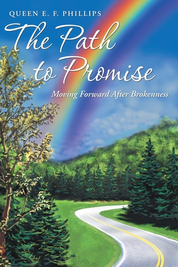 The Path to Promise - Moving Forward After Brokenness ebook by Queen E. F. Phillips