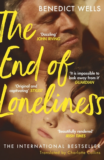 The End of Loneliness - The Dazzling International Bestseller ebook by Benedict Wells