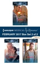 Harlequin Medical Romance February 2017 - Box Set 2 of 2 - Rafael's One Night Bombshell\Dante's Shock Proposal\A Forever Family for the Army Doc ebook by Tina Beckett, Amalie Berlin, Meredith Webber