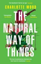 The Natural Way of Things - 'The Handmaid's Tale for our age' (Economist) eBook by Charlotte Wood