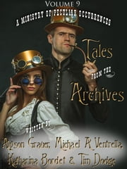 Tales from the Archives: Collection 9 ebook by Alyson Grauer,Michael A Ventrella,Katharina Bordet