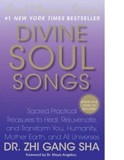 Divine Soul Songs - Sacred Practical Treasures to Heal, Rejuvenate, and Transform You, Humanity, Mother Earth, and All Universes ebook by Zhi Gang Sha Dr.