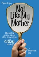 Not Like My Mother ebook by Irene Tomkinson, MSW
