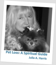Pet Loss: A Spiritual Guide ebook by Julia Harris