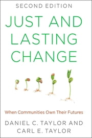 Just and Lasting Change - When Communities Own Their Futures ebook by Daniel C. Taylor,Carl E. Taylor