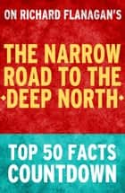 The Narrow Road to the Deep North: Top 50 Facts Countdown ebook by TK Parker