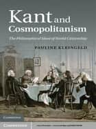 Kant and Cosmopolitanism - The Philosophical Ideal of World Citizenship ebook by Pauline Kleingeld