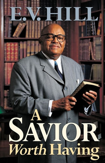 A Savior Worth Having ebook by E. V. Hill